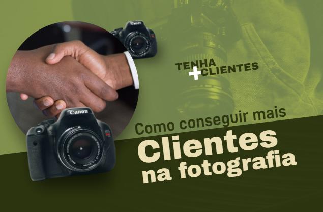 Como conseguir clientes de fotografia e alavancar seu negócio