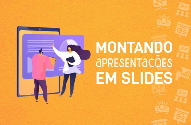 Como montar uma apresentação em slides: passo a passo simples e eficiente