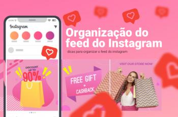 Organização do feed do Instagram: dicas para deixar seu perfil atraente