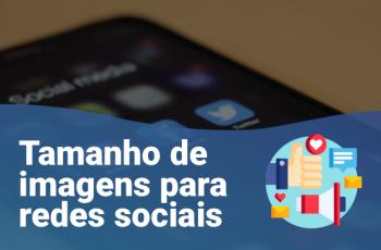 Tamanhos de imagens para redes sociais: guia completo 2021