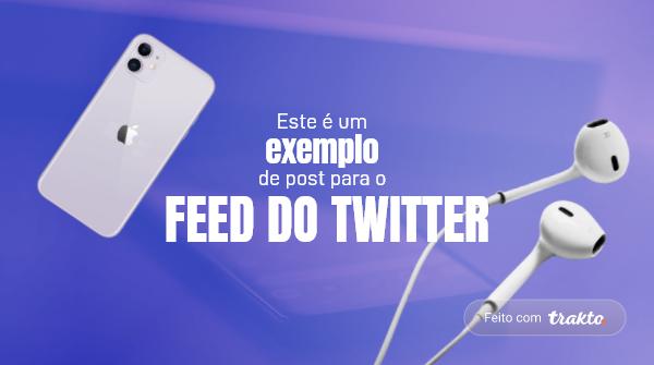 post feed twitter trakto - Tamanhos de imagens para redes sociais: guia completo 2021