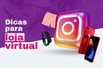 7 dicas sobre loja virtual no Instagram: como criar uma fora de série?