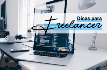 5 dicas de trabalho freelancer para iniciar ou alavancar a carreira