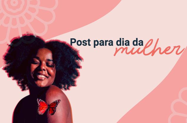 Post para o Dia da Mulher: ideias e frases para inspirar e homenagear