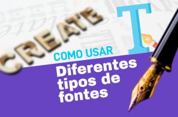 Como usar diferentes tipos de fontes de letras: tipografia para não designers