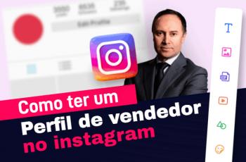 Como montar um perfil de vendedor no Instagram MARCANTE?