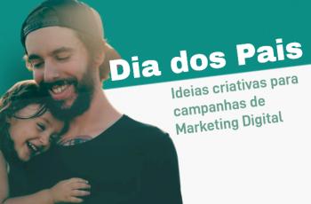 Dia dos pais: 5 ideias criativas para campanhas de marketing digital